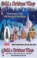 Build a Christmas Village: Paper Houses to Make and Decorate for the Holidays [With Glitter and Glue and Pre-Punched Paper Parts, Vellum]