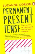 Permanent Present Tense : The Man With No Memory And What He Taught The World