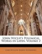John Wiclif's Polemical Works in Latin, Volume 2