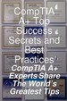 Comptia A+ Top Success Secrets And Best Practices: Comptia A+ Experts Share The World's Greatest Tips