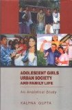 Adolescent Girls Urban Society and Family Life ; An Analytical Study