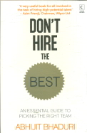 Dont Hire The Best : An Essential Guide To Picking The Right Team