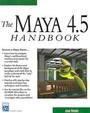 The Maya 4.5 Handbook (with CD-ROM) (Graphics Series)