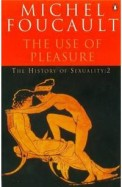Use Of Pleasure : History Of Sexuality Vol 2