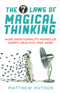 7 Laws Of Magical Thinking : How Irrationality Makes Us Happy Healthy & Sane