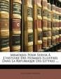 Memoires Pour Servir L'Histoire Des Hommes Illustres Dans La Republique Des Lettres ....