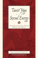 Taoist Yoga and Sexual Energy: Transforming Your Body, Mind, and Spirit