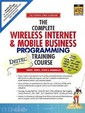 The Complete Wireless Internet And Mobile Business Programming Training Course Prentice Hall Complete Training Courses