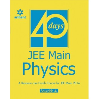 Physics In 40 Days A Revision Cum Crash Course For Jee Main 2017 : Code-C142