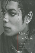 Man In The Music : The Creative Life & Work Of Michael Jackson