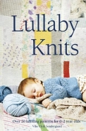 Lullaby Knits: Over 20 Knitting Patterns for 0-2 Year Olds