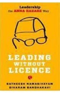 Leading Without Licence : Leadership The Anna Hazare Way