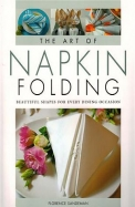 Art Of Napkin Folding Beautiful Shapes For Everyday Dining Occasion