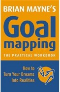 Goal Mapping The Practical Workbook - How To Turn Your Dreams Into Realities