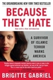 Because They Hate : A Survivor Of Islamic Terror Warns America