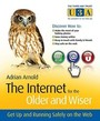 The Internet For The Older And Wiser: Get Up And Running Safely On The Web