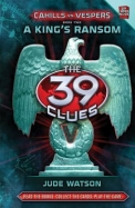 39 Clues : Cahills Vs Vespers A Kings Ransom Book 2