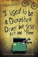 I Used To Be A Dumpster Diver But Jesus Set Me Free