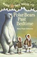 Polar Bears Past Bedtime 12 Magic Tree House
