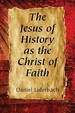The Jesus Of History As The Christ Of Faith