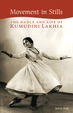 Movement In Stills The Dance and Life Of Kumudini Lakhia