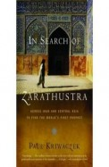 In Search Of Zarathustra : Across Iran & Central  Asia To Find The World'S First Prophet