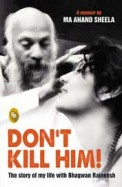 Dont Kill Him : The Story Of My Life With Bhagwan Rajneesh