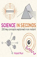 Science In Seconds : 200 Key Concepts Explained    In An Instant