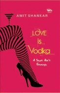 Love Is Vodka : A Shot Ain't Enough
