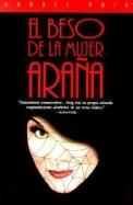 El Beso de La Mujer Arana: The Kiss of the Spider Woman = Kiss of the Spider Woman