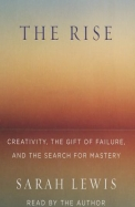 The Rise: Creativity, the Gift of Failure, and the Search for Mastery