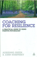 Coaching For Resilience : A Practical Guide To     Using Positive Psychology