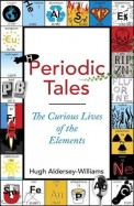 Periodic Tales : The Curious Lives Of The Elements