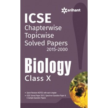 Biology Class 10 Chaterwise Topicwise Solved Papers 2016-2000 : Icse