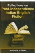 Reflections On Post Independence Indian English Fiction