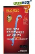 Mcad/Mcsd Developing Windows Based Applications With Ms Vb.Net & Ms Visual C#.Net