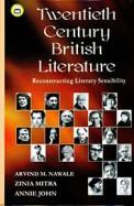 Twentieth Century British Literature : Reconstructing Literary Sensibility