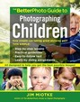 The Betterphoto Guide To Photographing Children (Betterphoto Series)