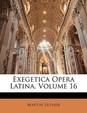 Exegetica Opera Latina, Volume 16