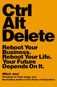Ctrl Alt Delete: Reboot Your Business. Reboot Your Life.your Future Depends On It