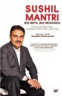 Sushil Mantri : Big Bets Big Rewards