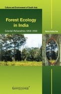 Forest Ecology In India - Colonial Maharashtra     1850-1950