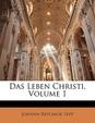 Das Leben Christi, Volume 1