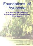 Foundations of Ayurveda: Ancient Indian Medical Knowledge for Modern-Day Problems