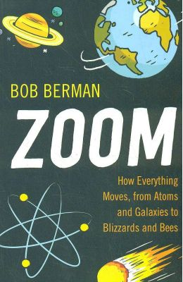 Zoom ! How Everything Moves From Atoms And         Galaxies To Blizzards And Bees