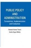 Public Policy & Administration : Formulation Implementation & Evaluation