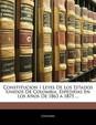 Constitucion I Leyes de Los Estados Unidos de Colombia, Espedidas En Los Anos de 1863 a 1875 ...