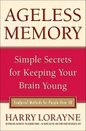 Ageless Memory - Simple Secrets For Keeping Your Brain Young