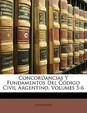Concordancias y Fundamentos del C Digo Civil Argentino, Volumes 5-6
