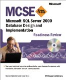 MCSE Microsoft SQL Server 2000 Database Design and Implementation Readiness Review; Exam 7 (MCSE Readiness Review)